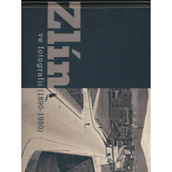 Zlín ve fotografii : (1890-1950)